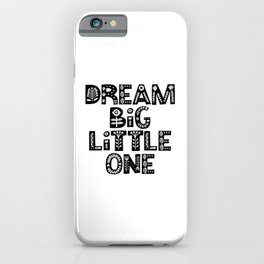 Dream Big Little One inspirational wall art black and white typography poster home wall decor iPhone Case