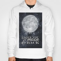 i love you to the moon and back Hoodies featuring I love you to the Moon & back by Pixels and Paper