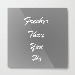 fresher than you Metal Print