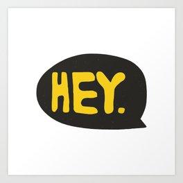 Hey. Art Print