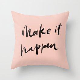 Don't wait for it to happen. MAKE it happen! Throw Pillow