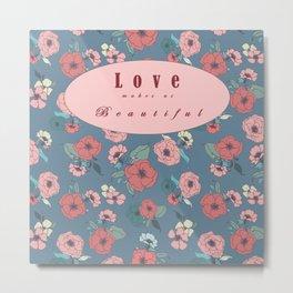 Love makes us Beautiful Metal Print