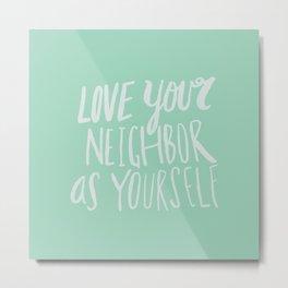 Love Your Neighbor x Mint Metal Print