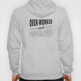Overworked and Underpaid Hoody