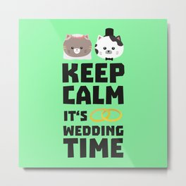 wedding time keep calm Bitj0 Metal Print