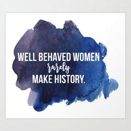 well behaved women rarely make history. Art Print
