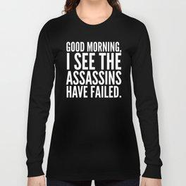 Good morning, I see the assassins have failed. (Black) Long Sleeve T-shirt
