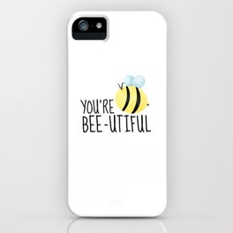 You're Bee-utiful iPhone Case