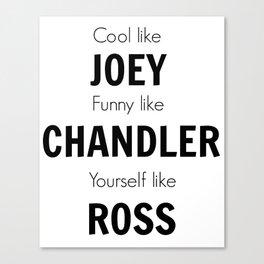Friends - Joey, Chandler, Ross Canvas Print