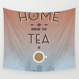 Home Is Where The Tea Is... Wall Tapestry