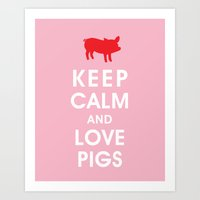 Keep Calm and Love Pigs Art Print