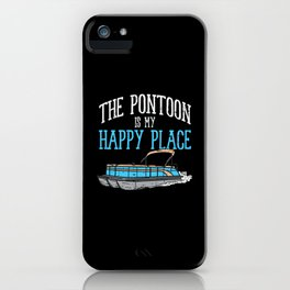 The Pontoon Is My Happy Place iPhone Case