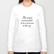 An artist cannot fail; it is a success to be one. Long Sleeve T-shirt