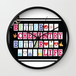 Better Chemistry Better Life Wall Clock