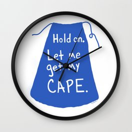 Let me get my cape. Wall Clock