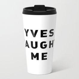 YVES TAUGHT ME Metal Travel Mug