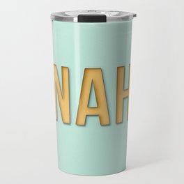 Funny nah text Travel Mug
