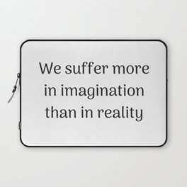 Empowering Quotes - We suffer more in imagination than in reality Laptop Sleeve
