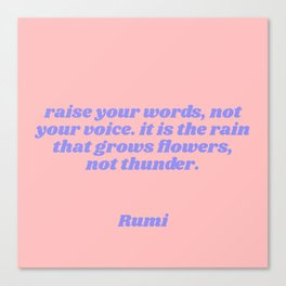 rain grows flowers, not thunder - rumi quote Canvas Print