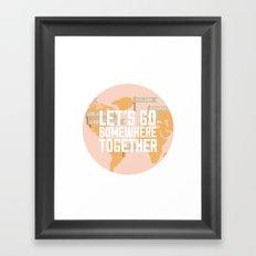 Let's Go Somewhere Together - Travel Inspiration Framed Art Print