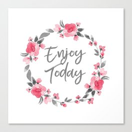 Enjoy Today - Pink and Grey Watecolor Floral Wreath Canvas Print