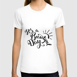 It's A Beautiful Day - Hand-drawn brush pen lettering. Modern calligraphy positive quote T-shirt