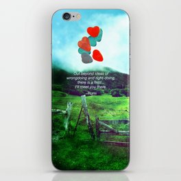 there is a field... I'll meet you there. iPhone Skin
