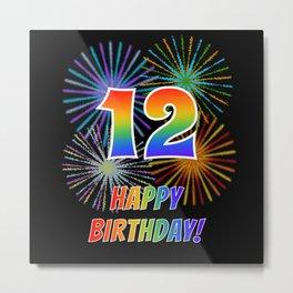 "12th Birthday ""12"" & ""HAPPY BIRTHDAY!"" w/ Rainbow Spectrum Colors + Fun Fireworks Inspired Pattern Metal Print"