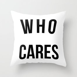 Who Cares Funny Quote Throw Pillow