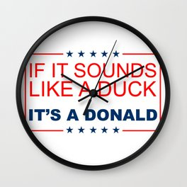 If it sounds like a duck, it's a Donald. Wall Clock