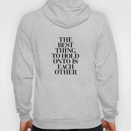 The Best Thing to Hold Onto is Each Other black and white gift for her girlfriend typography Hoody