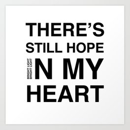 Feel It 'There's Still Hope In My Heart' Art Print