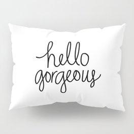 Hello Gorgeous Pillow Sham