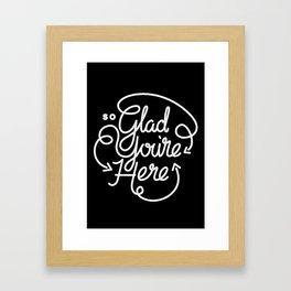 Glad You're Here Framed Art Print