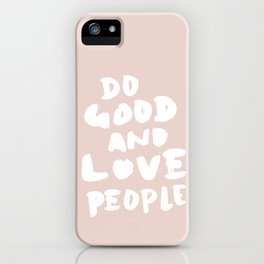 Do Good and Love People in Pink iPhone Case