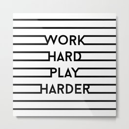 Work hard, play harder Metal Print