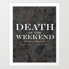 Death to Death of the Weekend 2 Art Print