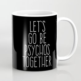 Let's Be Psychos Funny Quote Coffee Mug