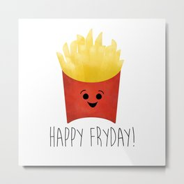Happy Fryday! Metal Print