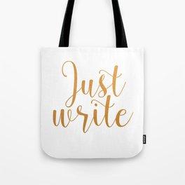 Just write. - Gold Tote Bag