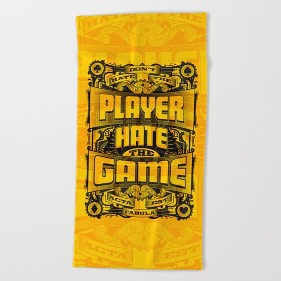 Dont Hate the Player Hate the Game Beach Towel
