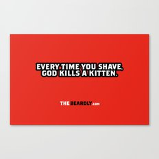 EVERY TIME YOU SHAVE, GOD KILLS A KITTEN. Canvas Print