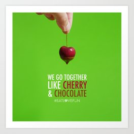 We Go Together Like Cherry & Chocolate Art Print