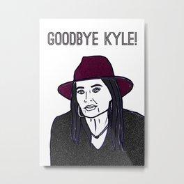 Goodbye Kyle Metal Print