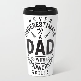 Funny Woodworking Carpentry Shirt For Carpenter Dad Gift For Do It Yourself Dads DIY / Handyman Dad Travel Mug