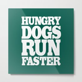 Hungry Dogs Run Faster Metal Print