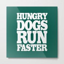 Hungry Dogs Run Faster Metal Print