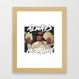 ALWAYS HUSTLING Framed Art Print