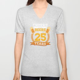 Cheers and Beers To 25 Years Birthday Party Alcohol design Unisex V-Neck