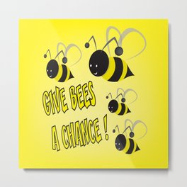 Give bees a chance ! Metal Print